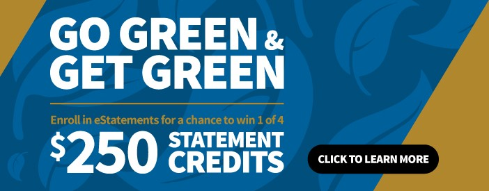 GO GREEN & GET GREEN enroll in eStatements for a chance to win $250